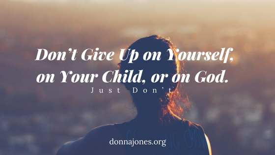 http://www.donnajones.org/wp-content/uploads/2018/01/Don't-Give-Up-on-Yourself-on-Your-Child-or-on-God..png